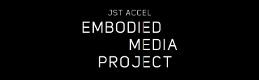 JST ACCEL Embodied Media Project
